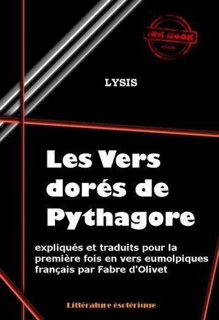 Les vers dorés de Pythagore expliqués et traduits en vers eumolpiques français par Fabre dOlivet: édition intégrale Lysis