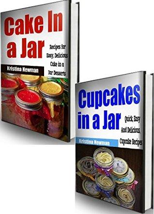 Desserts in a Jar Bundle (2 Books in 1) How to Make Cakes in a Jar & Cupcake in a Jar Recipes Kristina Newman