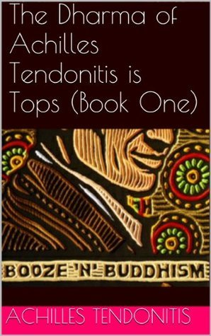 The Dharma of Achilles Tendonitis is Tops (Book One)  by  Achilles Tendonitis