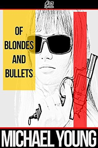 Of Blondes and Bullets  by  Michael  Young