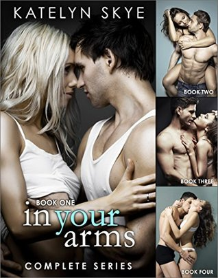 Into Your Arms - Complete Series  by  Katelyn Skye
