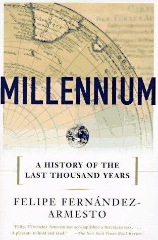 Millennium: A History of the Last Thousand Years Felipe Fernández-Armesto
