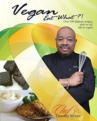 Vegans Eat What?!  by  Chef Dr. Timothy Moore