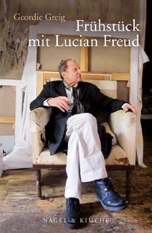 Frühstück mit Lucian Freud Geordie Greig
