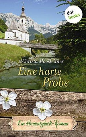 Eine harte Probe: Ein Heimatglück-Roman - Band 17  by  Christa Moosleitner