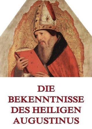 Die Bekenntnisse des Heiligen Augustinus: Erweiterte Ausgabe Augustine of Hippo