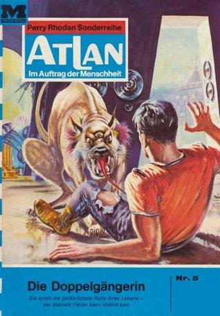 Atlan 5: Die Doppelgängerin (Heftroman): Atlan-Zyklus Condos Vasac William Voltz