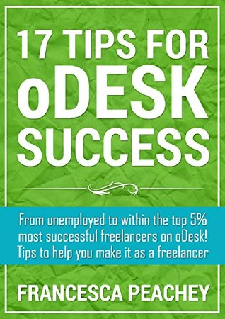 17 Tips for oDesk Success  by  Francesca Peachey