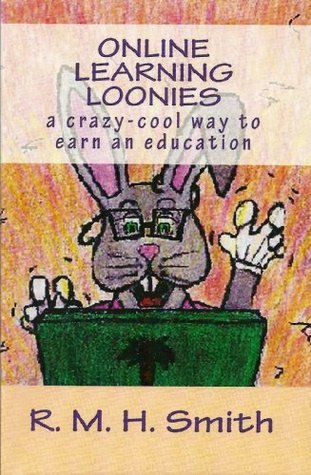 Online Learning Loonies: a crazy-cool way to earn an education  by  RMH Smith