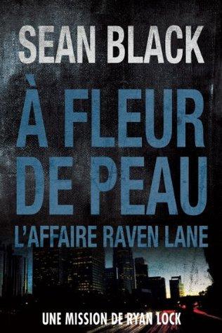À fleur de peau: Une mission de Ryan Lock: Laffaire Raven Lane  by  Sean Black