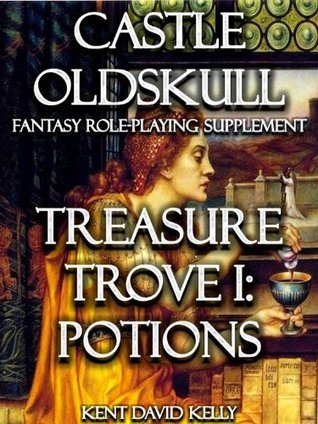 CASTLE OLDSKULL ~ TT1: Treasure Trove 1: The Book of Potions (Castle Oldskull Fantasy Role-Playing Supplements 5)  by  Kent David Kelly