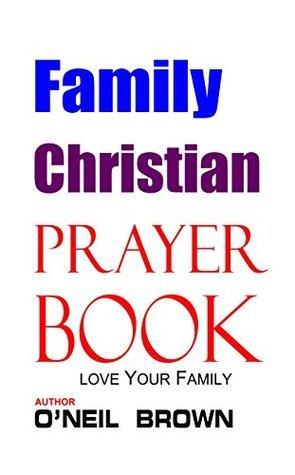 Family Christian Prayer Book: Love Your Family ONeil Brown