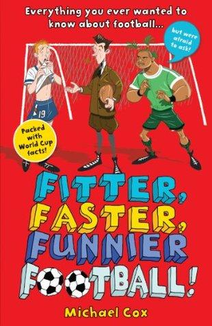 Fitter, Faster, Funnier Football Michael Cox