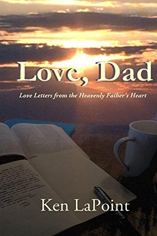 Love, Dad: Love Letters from the Heavenly Fathers Heart  by  Ken LaPoint