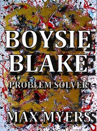 Boysie Blake: Problem Solver Max Myers