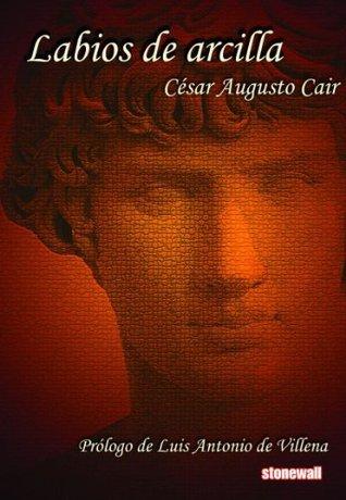 Labios de arcilla César Augusto Cair