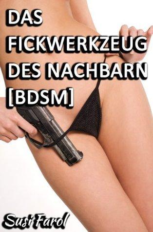 Das Fickwerkzeug des Nachbarn [BDSM] Susi Farol