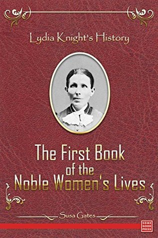 Lydia Knights History - The First Book of the Noble Womens Lives Susa Gates