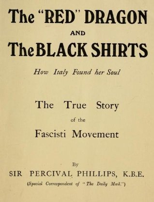 The Red Dragon and the Black Shirts  by  Sir Percival Phillips