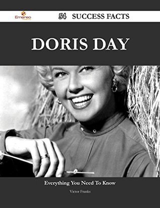 Doris Day 54 Success Facts - Everything you need to know about Doris Day  by  Victor Franks