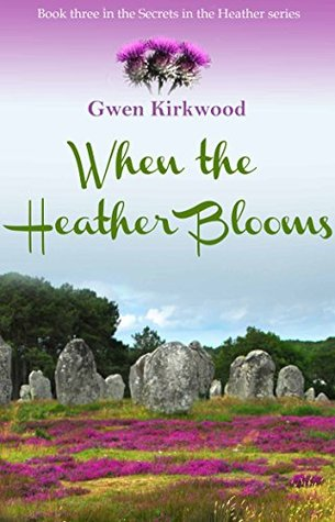 When the Heather Blooms: Secrets in the Heather series Gwen Kirkwood
