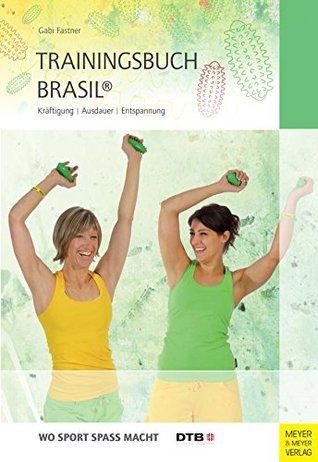 Trainingsbuch Brasil®: Kräftigung - Ausdauer - Entspannung  by  Gabi Fastner