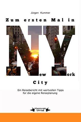 Zum ersten Mal in New York City: Ein Reisebericht mit wertvollen Tipps für die eigene Reiseplanung  by  Jürgen Kummer