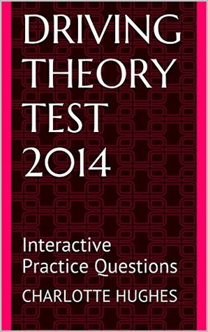 Driving Theory Test 2015: Interactive Practice Questions  by  Charlotte Hughes