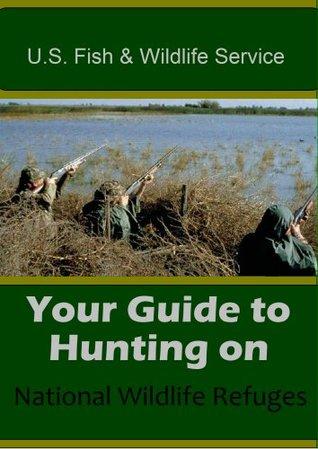 U.S. Fish & Wildlife Service, Your Guide to Hunting Game,Exotics,Deer,Turkey, Upland birds & Migratory birds, on National Wildlife Refuges  by  U.S. Fish/Wildlife Service