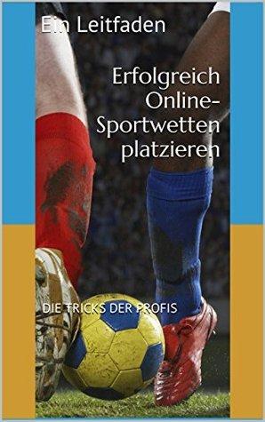 Erfolgreich Online-Sportwetten platzieren: Ein Leitfaden  by  Die Tricks der Profis