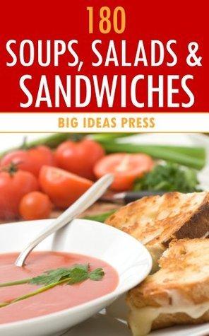 180 Soups, Salads and Sandwiches Big Ideas Press