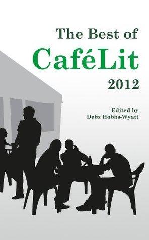 The Best of CaféLit 2012 Debz Hobbs-Wyatt