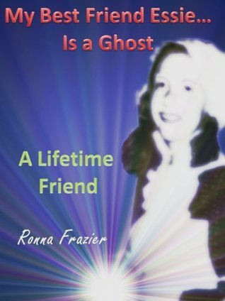 My Best Friend Essie is a Ghost - A Lifetime Friend  by  Ronna Frazier
