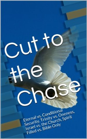 Cut to the Chase: Eternal vs. Conditional Security, Trinity vs. Oneness, Israel vs. the Church, Spirit Filled vs. Bible Only  by  Robert Dubrul