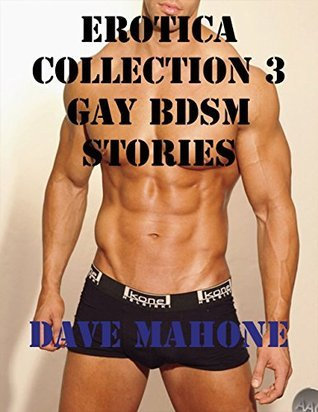 Erotica Collection 3 Gay Bdsm Stories  by  Dave Mahone