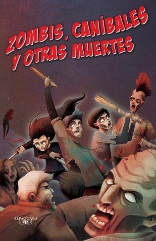 Zombis, caníbales y otras muertes (Amor, zombis y otras desgracias, #3) José Luis Trueba Lara