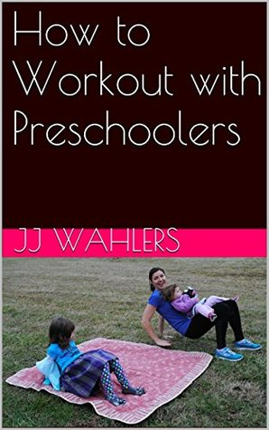 How to Workout with Preschoolers JJ Wahlers