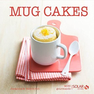 Mug cakes - Mini gourmands  by  Joséphine PIOT