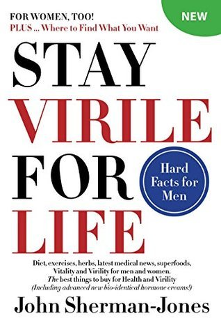 STAY VIRILE FOR LIFE: Where to Find What You Want John Sherman-Jones