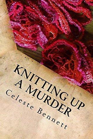 Knitting Up a Murder (Yarn Genie Mysteries Book 1) Celeste Bennett