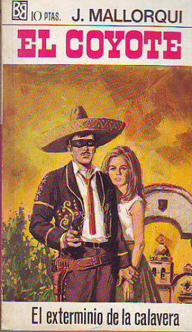 El exterminio de la Calavera (El Coyote #10).  by  J. Mallorquí