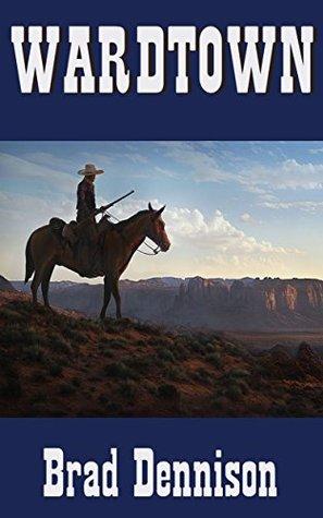 Wardtown (Texas Ranger Book 2) Brad Dennison