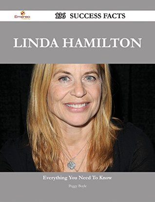 Linda Hamilton 136 Success Facts - Everything you need to know about Linda Hamilton  by  Peggy Boyle