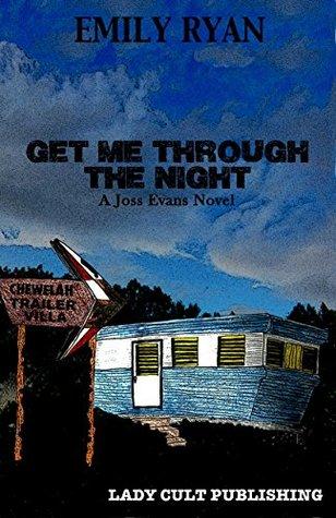 Get Me Through the Night: A Joss Evans Novel (Joss Evans Series Book 1) Emily Ryan