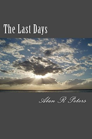 The Last Days: The Last Pope - The Antichrist and the False Prophet  by  Alan Peters