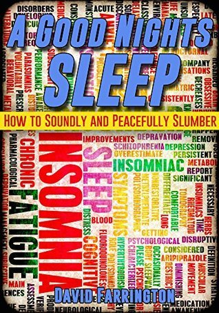 A Good Nights Sleep: How to Soundly and Peacefully Slumber David Farrington