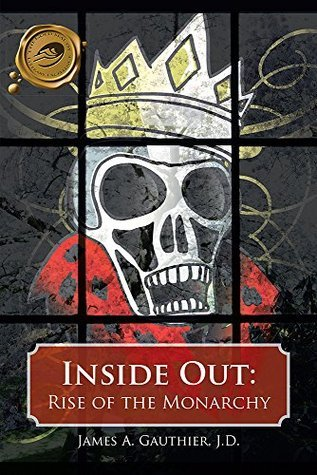 Inside Out: Rise of the Monarchy James A. Gauthier J.D.