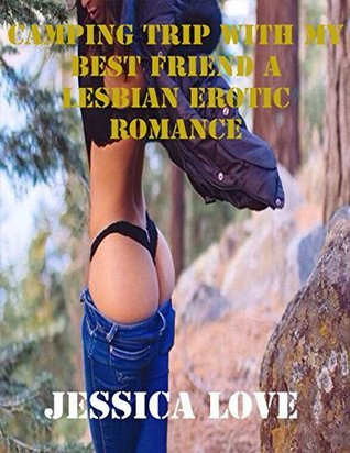 Camping Trip With My Best Friend a Lesbian Erotic Romance Jessica Love