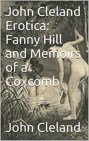 John Cleland Erotica: Fanny Hill and Memoirs of a Coxcomb  by  John Cleland