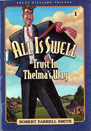 Trust Williams Trilogy: Book One: All is Swell-Trust in Thelmas Way Robert Farrell Smith